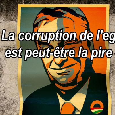 La corruption de l'ego est peut-être la pire !