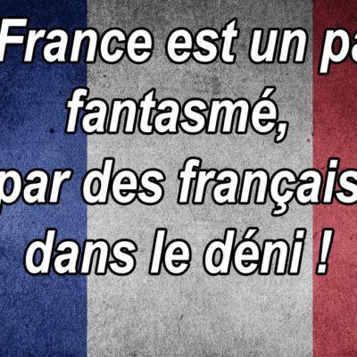 La France est un pays fantasmé, par des français dans le déni !