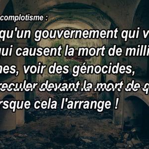 Définition du complotisme : Penser qu'un gouvernement qui vend des armes qui causent la mort de milliers de personnes, voir des génocides, puisse reculer devant la mort de quelques civils lorsque cela l'arrange !